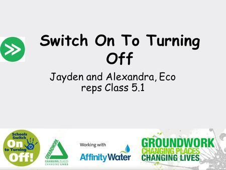 Switch On To Turning Off Jayden and Alexandra, Eco reps Class 5.1.