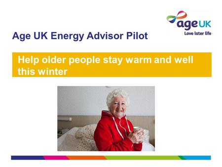 Age UK Energy Advisor Pilot Help older people stay warm and well this winter.