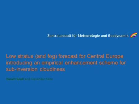 Low stratus (and fog) forecast for Central Europe introducing an empirical enhancement scheme for sub-inversion cloudiness Harald Seidl and Alexander Kann.