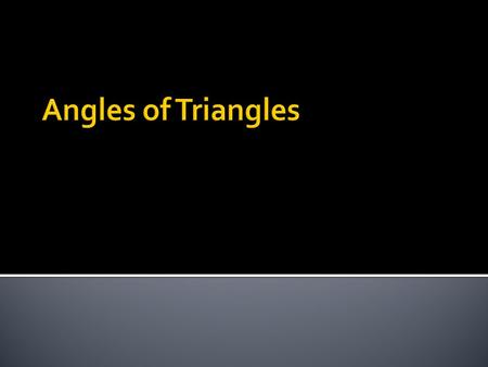 I can use theorems, postulates and/or definitions to prove theorems about triangles including: measures of interior angles of a triangle sum to 180 degrees.