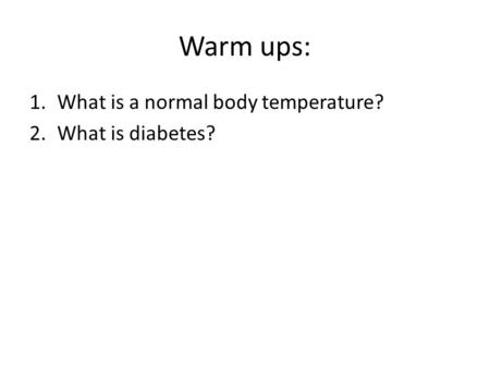Warm ups: What is a normal body temperature? What is diabetes?