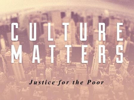 Justice for the Poor. Culture says… Political Left Political Right Socioeconomic Situation (Class) Self.