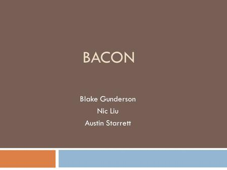 BACON Blake Gunderson Nic Liu Austin Starrett. Overview  Supplier is in control  Strong brands Oscar Mayer, Hormel, Wright Brand  Based on commodity.