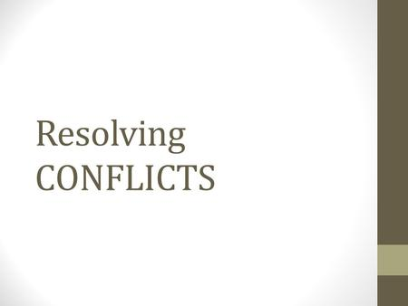 Resolving CONFLICTS. Resolving Conflicts Turn to partner, discuss any conflicts you have witnessed or participated in during the past week, focusing on.