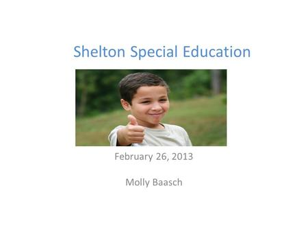 Shelton Special Education February 26, 2013 Molly Baasch.