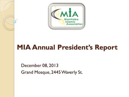 MIA Annual President's Report December 08, 2013 Grand Mosque, 2445 Waverly St.