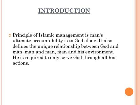 INTRODUCTION Principle of Islamic management is man's ultimate accountability is to God alone. It also defines the unique relationship between God and.