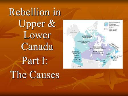 Rebellion in Upper & Lower Canada Part I: The Causes.