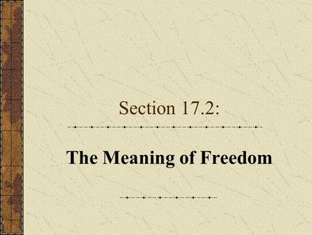 Section 17.2: The Meaning of Freedom.