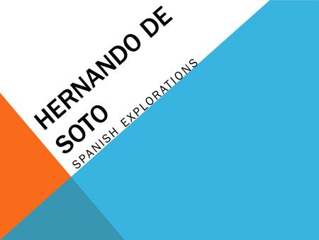 HERNANDO DE SOTO SPANISH EXPLORATIONS. SS8H1 The student will evaluate the development of Native American cultures and the impact of European exploration.