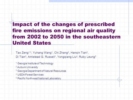 Impact of the changes of prescribed fire emissions on regional air quality from 2002 to 2050 in the southeastern United States Tao Zeng 1,3, Yuhang Wang.
