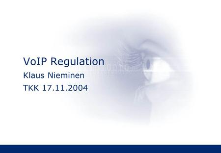 VoIP Regulation Klaus Nieminen TKK 17.11.2004. 2 Table of Contents Background EU Regulatory Framework Objectives, PATS and ECS definitions VoIP Classification.