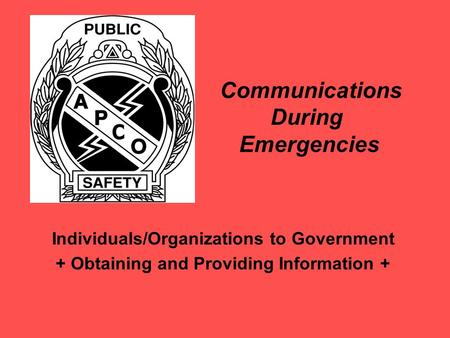 Individuals/Organizations to Government + Obtaining and Providing Information + Communications During Emergencies.