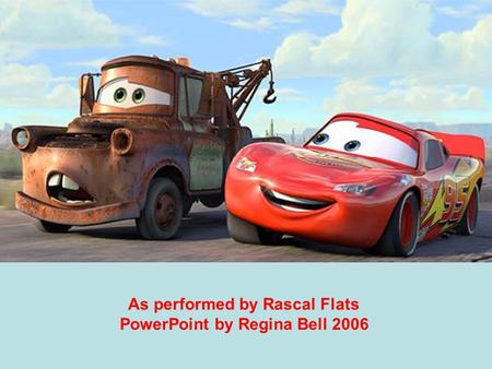 As performed by Rascal Flats PowerPoint by Regina Bell 2006.