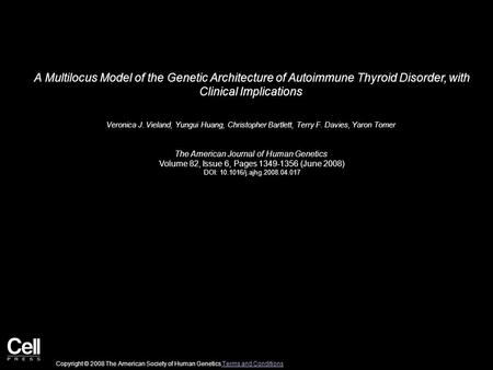A Multilocus Model of the Genetic Architecture of Autoimmune Thyroid Disorder, with Clinical Implications Veronica J. Vieland, Yungui Huang, Christopher.