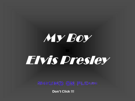 My Boy Elvis Presley Don't Click !!!.