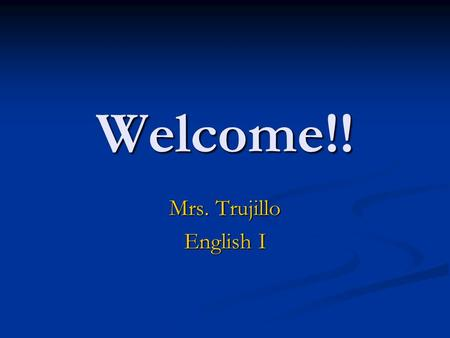 Welcome!! Mrs. Trujillo English I. Contact Information