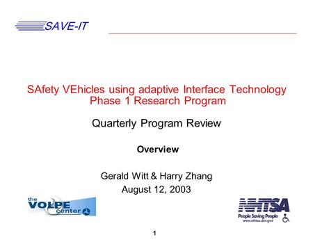 1 SAVE-IT SAfety VEhicles using adaptive Interface Technology Phase 1 Research Program Quarterly Program Review Overview Gerald Witt & Harry Zhang August.