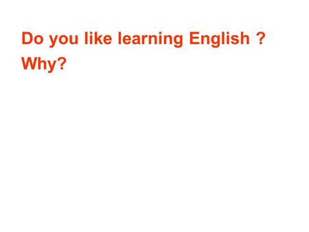 Do you like learning English ? Why? Unit 4 LEARNING A FOREIGN LANGUAGE.
