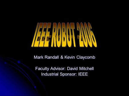 Mark Randall & Kevin Claycomb Faculty Advisor: David Mitchell Industrial Sponsor: IEEE.