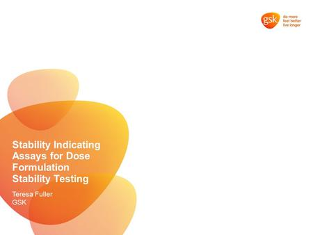 Stability Indicating Assays for Dose Formulation Stability Testing Teresa Fuller GSK.