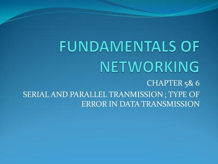 CHAPTER 5& 6 SERIAL AND PARALLEL TRANMISSION ; TYPE OF ERROR IN DATA TRANSMISSION.