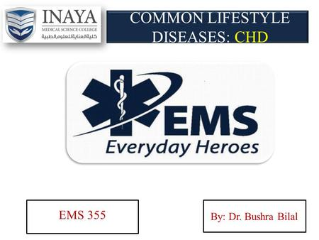 COMMON LIFESTYLE DISEASES: CHD EMS 355 By: Dr. Bushra Bilal.