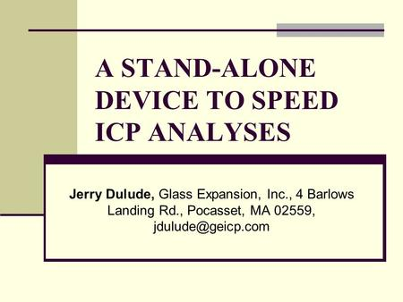 A STAND-ALONE DEVICE TO SPEED ICP ANALYSES Jerry Dulude, Glass Expansion, Inc., 4 Barlows Landing Rd., Pocasset, MA 02559,