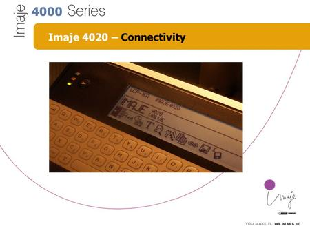 4000 Imaje 4020 – Connectivity. 4000 Imaje 4020 – Content Content of Chapter Connectivity: 1. Interfaces 2. Serial connections 3. Ethernet connection.