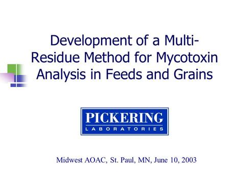 Development of a Multi- Residue Method for Mycotoxin Analysis in Feeds and Grains Midwest AOAC, St. Paul, MN, June 10, 2003.