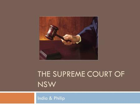 THE SUPREME COURT OF NSW India & Philip. Facts  Highest Court in NSW  Operates under Supreme Court Act (1970) and the Civil Procedure Act (2005)  Was.
