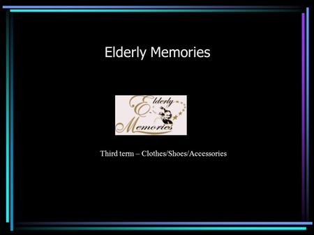 Elderly Memories Third term – Clothes/Shoes/Accessories.