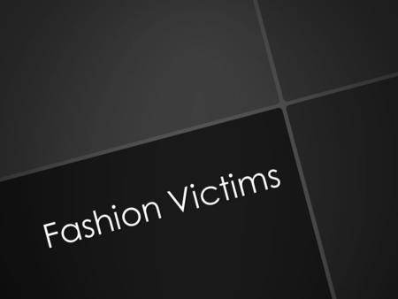 Fashion Victims. What is it?   Fashion victim is a term coined by Oscar de la Renta that is used to identify a person who is unable to identify commonly.