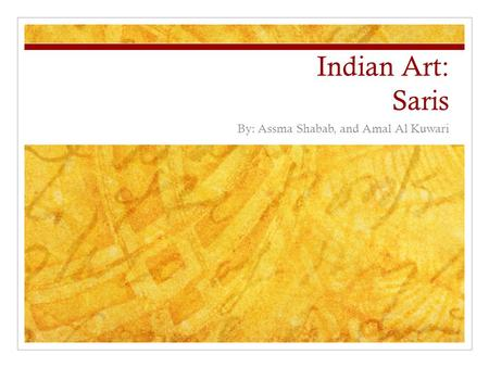 Indian Art: Saris By: Assma Shabab, and Amal Al Kuwari.