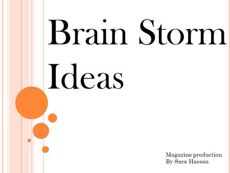 Brain Storm Ideas Magazine production By Sara Hassan.