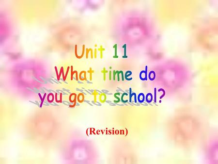 (Revision) Grammar Focus What time do you get up? I get up at six o ' clock. What time does he eat breakfast? He eats breakfast at seven o ' clock. What.