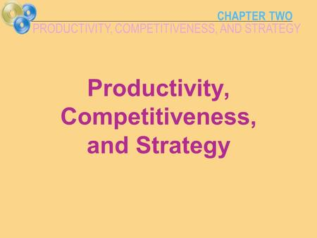 CHAPTER TWO PRODUCTIVITY, COMPETITIVENESS, AND STRATEGY Productivity, Competitiveness, and Strategy.