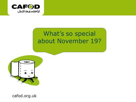 Www.cafod.org.uk cafod.org.uk What's so special about November 19?