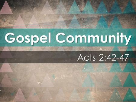 Gospel Community Acts 2:42-47. Examples of the Spirit's Presence.