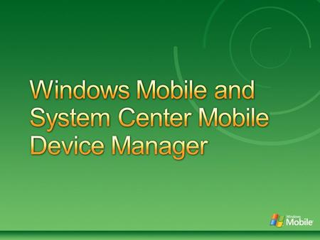 09:45-10:30 – Windows Mobile Update 10:30-11:30 – System Center Mobile Device Manager 2008 11:30-11:45 - Break 11:45-12:30 -Deploying SCMDM and Customer.