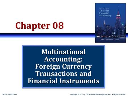 Copyright © 2012 by The McGraw-Hill Companies, Inc. All rights reserved. McGraw-Hill/Irwin Chapter 08 Multinational Accounting: Foreign Currency Transactions.
