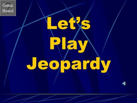 Game Board Let's Play Jeopardy Game Board Unit 1 Jeopardy Go to the next slide by clicking mouse. Choose a category and number value clicking on the.