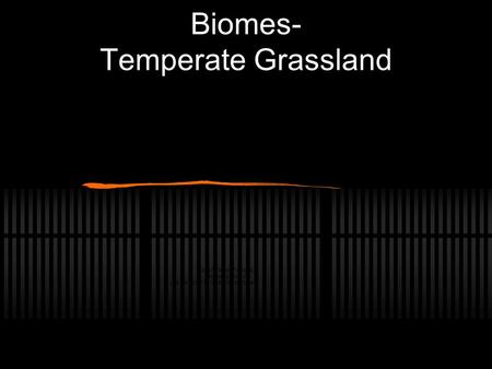 Biomes- Temperate Grassland