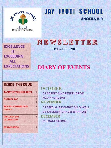 DIARY OF EVENTS OCTOBER 01 SAFETY AWARENESS DRIVE 02 ANNUAL DAY NOVEMBER 01 SPECIAL ASSEMBLY ON DIWALI 02 CHILDREN DAY CELEBRATION DECEMBER 01 EXAMINATION.