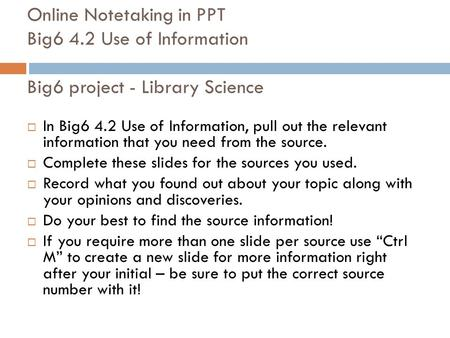 Online Notetaking in PPT Big6 4.2 Use of Information Big6 project - Library Science  In Big6 4.2 Use of Information, pull out the relevant information.