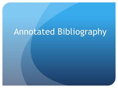 Annotated Bibliography. What Types of Sources do I need? Primary A primary source is a document or physical object written or created during the time.