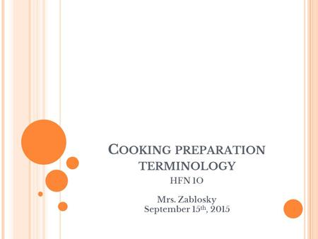 C OOKING PREPARATION TERMINOLOGY HFN 1O Mrs. Zablosky September 15 th, 2015.