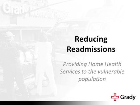 Reducing Readmissions Providing Home Health Services to the vulnerable population.
