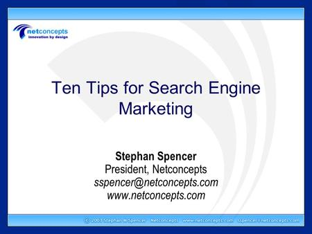 Ten Tips for Search Engine Marketing Stephan Spencer President, Netconcepts