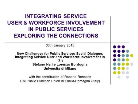 INTEGRATING SERVICE USER & WORKFORCE INVOLVEMENT IN PUBLIC SERVICES EXPLORING THE CONNECTIONS 30th January 2015 New Challenges for Public Services Social.